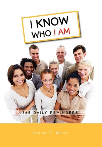 I Know Who I Am: 365 Daily Reminders - White, Louise T.