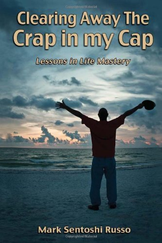 9781462860210: Clearing Away the Crap in My Cap: Lessons in Life Mastery