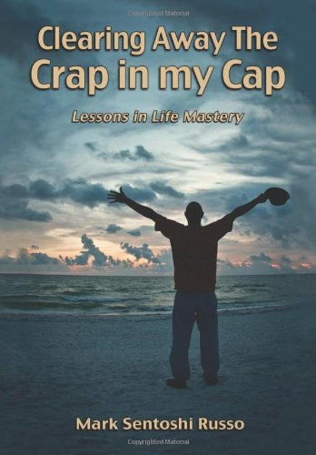 9781462860227: Clearing Away the Crap in My Cap: Lessons in Life Mastery