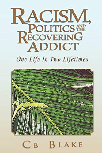9781462860357: Racism, Politics and the Recovering Addict: One Life In Two Lifetimes
