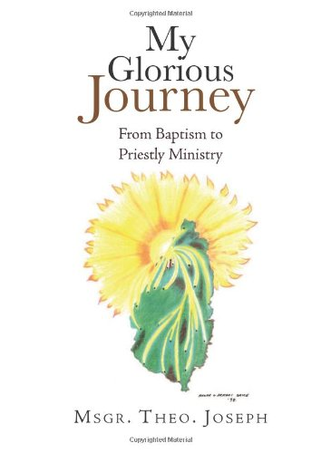 9781462861231: My Glorious Journey: From Baptism Priestly Ministry