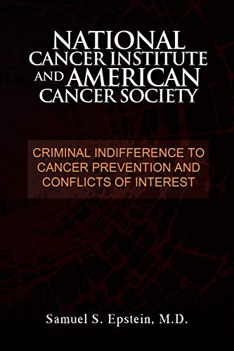 9781462861347: NATIONAL CANCER INSTITUTE and AMERICAN CANCER SOCIETY: Criminal Indifference to Cancer Prevention and Conflicts of Interest