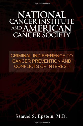 9781462861354: NATIONAL CANCER INSTITUTE and AMERICAN CANCER SOCIETY: Criminal Indifference to Cancer Prevention and Conflicts of Interest