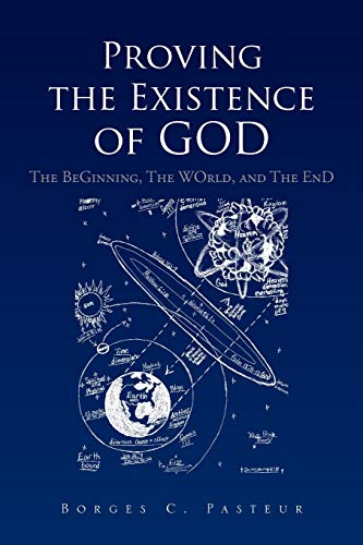 Proving the Existence of God The BeGinnig, The WOrld, and The EnD: Borges C. Pasteur