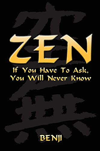 9781462871933: Zen: If You Have To Ask, You Will Never Know