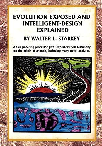 Evolution Exposed and Intelligent Designed Explained: Walter Starkey