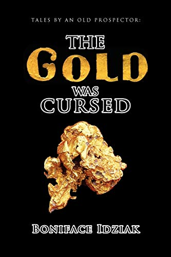 Tales by an Old Prospector: The Gold Was Cursed: Boniface Idziak