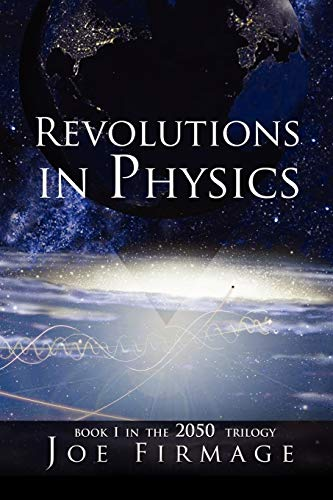 9781462878833: Revolutions In Physics: Exploring the evolution and state of modern physics and the possibilities that a new paradigm holds for human civilization