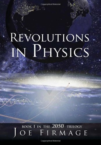 9781462878840: REVOLUTIONS IN PHYSICS: Exploring the evolution and state of modern physics and the possibilities that a new paradigm holds for human civilization