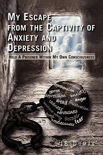 9781462879595: My Escape from the Captivity of Anxiety and Depression: Held a Prisoner within My Own Consciousness