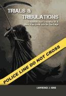 9781462880560: Trials & Tribulations: Tragedies & Triumphs Of A Man Who Lived On The Edge