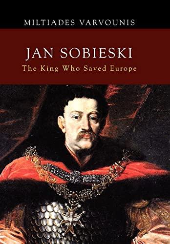 Jan Sobieski: The King Who Saved Europe: Varvounis, Miltiades