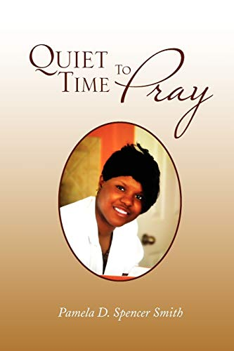 Quiet Time To Pray: Pamela D Smith