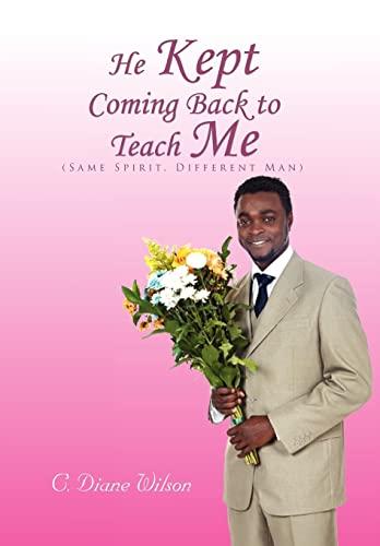 He Kept Coming Back to Teach Me: (Same Spirit, Different Man): C. Diane Wilson