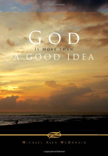 God Is More Than a Good Idea: Michael Alex McDonald