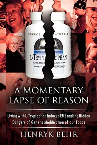 9781462889167: A Momentary Lapse of Reason: Living With L-tryptophan Induced Ems And The Hidden Dangers Of Genetic Modification Of Our Foods
