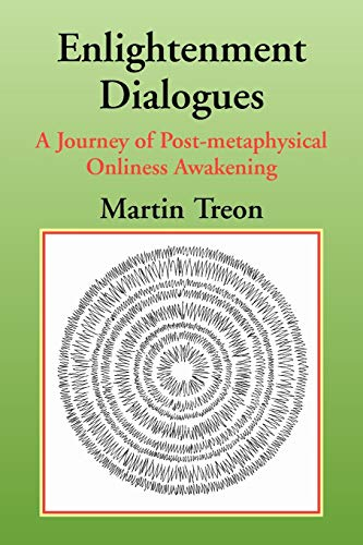 9781462889884: Enlightenment Dialogues: A Journey of Post-metaphysical Onliness Awakening