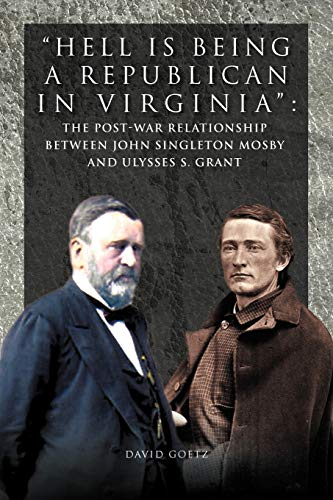 Hell Is Being Republican in Virginia: The Post-War Relationship Between John Singleton Mosby and ...