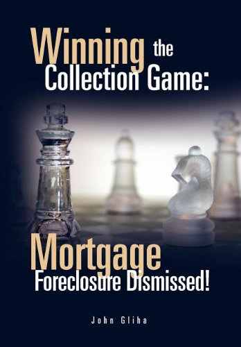 9781462891085: Winning the Collection Game: Mortgage Foreclosure Dismissed!: Mortgage Foreclosure Dismissed!