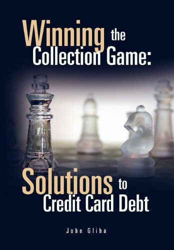 9781462891115: Winning the Collection Game: Solutions to Credit Card Debt: Solutions to Credit Card Debt