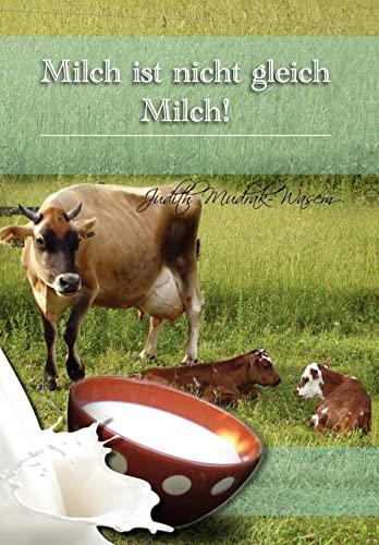 9781462898008: Milch Ist Nicht Gleich Milch!: Bisher Verschwiegene Revolutionare Tatsachen Zur