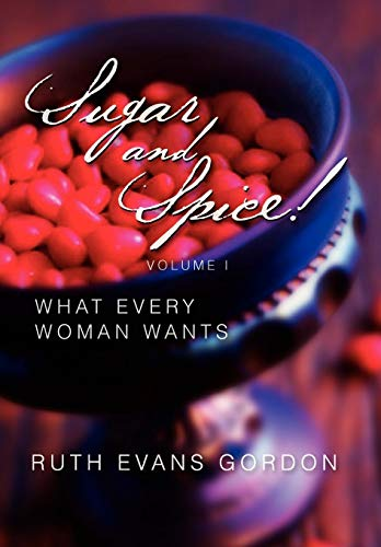 Sugar and Spice What Every Woman Wants: Ruth Evans Gordon