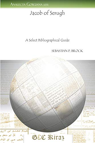 Jacob of Serugh: A Select Bibliographical Guide (Analecta Gorgiana): Brock, Sebastian P.