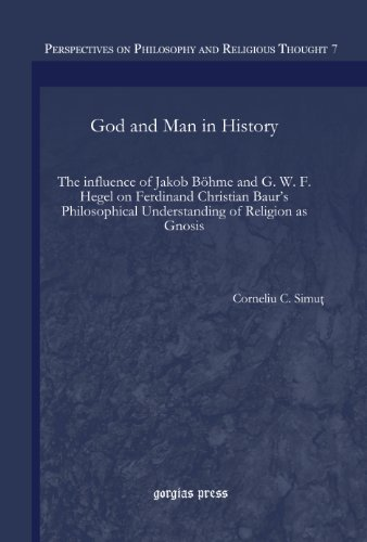 God and Man in History: the Influence of Jakob Bohme and G. W. F. Hegel on Ferdinand Christian Baur...