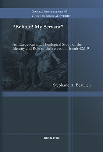 9781463205591: Behold! My Servant: An Exegetical and Theological Study of the Identity and Role of the Servant in Isaiah 42:1-9