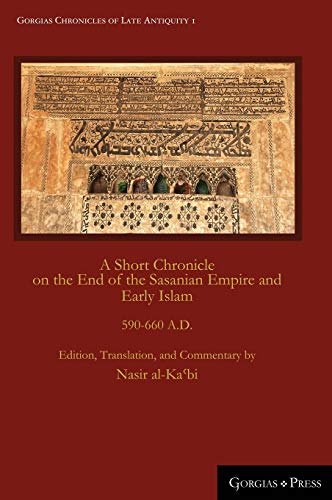 9781463205638: A Short Chronicle on the End of the Sasanian Empire and Early Islam: 590-660 A.d.
