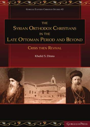 9781463205751: Syrian Orthodox Christians in the Late Ottoman Period and Beyond: Crisis Then Revival
