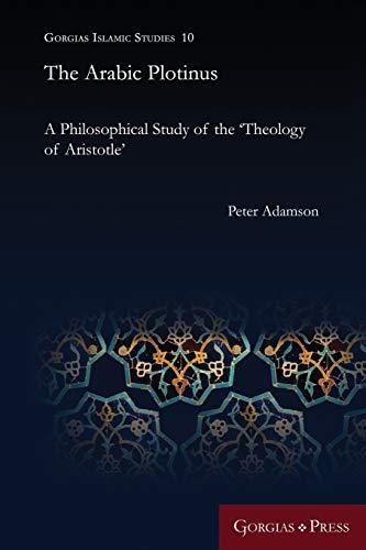 9781463207182: The Arabic Plotinus: A Philosophical Study of the 'Theology of Aristotle' (Gorgias Islamic Studies)