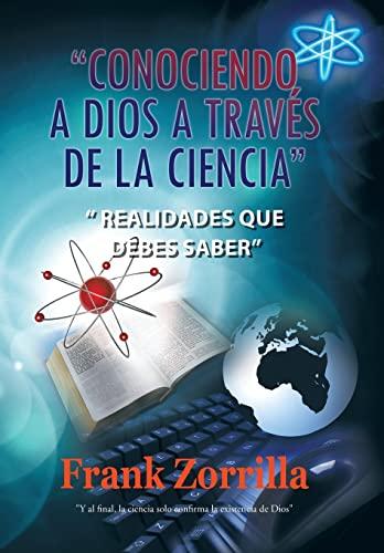 9781463300937: Conociendo a Dios a Traves de La Ciencia: Realidades Que Debes Saber (Spanish Edition)