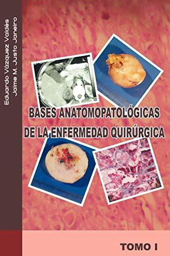 9781463301194: Bases anatomopatológicas de la enfermedad quirúrgica: Tomo i (Spanish Edition)