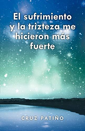 9781463301286: El sufrimiento y la trizteza me hicieron más fuerte (Spanish Edition)