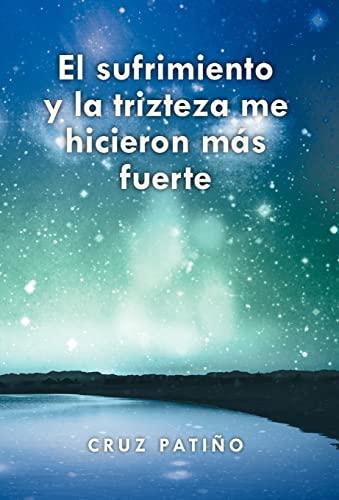 9781463301293: El Sufrimiento y La Trizteza Me Hicieron Mas Fuerte (Spanish Edition)