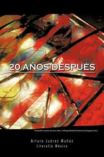 20 A?os Despu?s (Literalia Mexico) (Spanish Edition): Ju?rez Mu?oz, Arturo