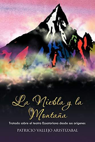 9781463304225: La Niebla y la Montaña: Tratado sobre el teatro Ecuatoriano desde sus orígenes. (Spanish Edition)