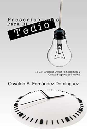 9781463304447: Prescripciones Para El Tedio: 16 C.C. (Cuentos Cortos) de Insomnio y Cuatro Suspiros de Zozobra (Spanish Edition)