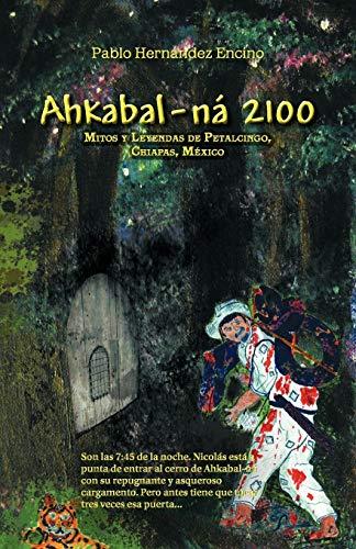 Ahkabal-ná 2100: Mitos y Leyendas de Petalcingo, Chiapas, México (Spanish Edition): ...
