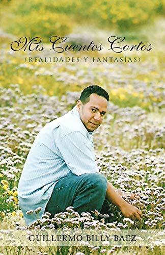 9781463304775: Mis Cuentos Cortos (Realidades Y Fantasias) (Spanish Edition)