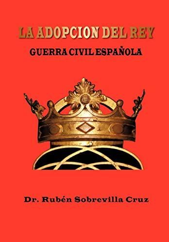La Adopcion del Rey: Guerra Civil Espa Ola: Dr Rub Sobrevilla Cruz