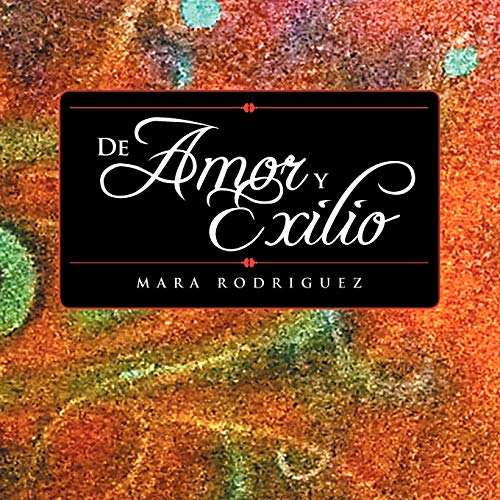 De Amor y Exilio (Spanish Edition): Mara Rodriguez