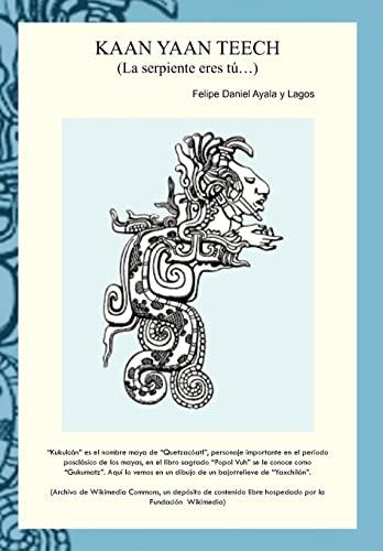 Kaan Yaan Teech (La Serpiente Eres T .): Felipe Daniel Ayala y Lagos
