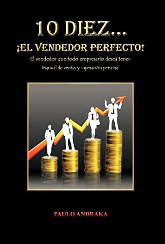 10 Diez. El Vendedor Perfecto: El Vendedor Que Todo Empresario Desea Tener. Manual de Ventas y ...