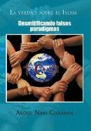 9781463307837: La Verdad Sobre El Islam: Desmitificando Falsos Paradigmas