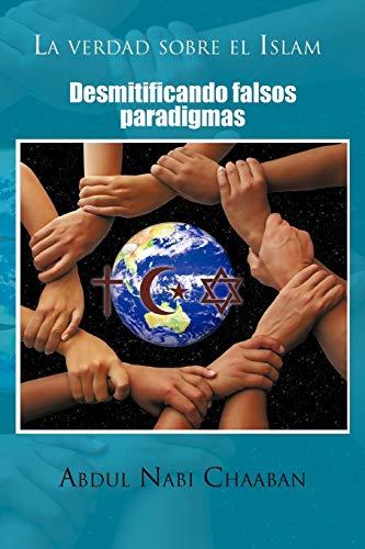 9781463307851: La Verdad Sobre El Islam: Desmitificando Falsos Paradigmas