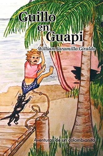 Guillo en Guapi Aventuras de un colombianito Spanish Edition: William Jaramillo Giraldo