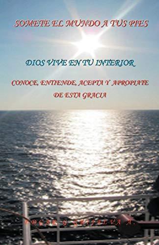Somete El Mundo A Tus Pies Conoce, Entiende, Acepta y Apropiate de Esta Gracia. Spanish Edition: G ...