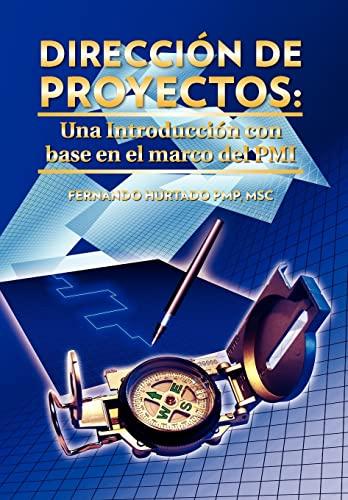 Direcci N de Proyectos: Una Introducci N Con Base En El Marco del PMI: Fernando Hurtado PMP MSc